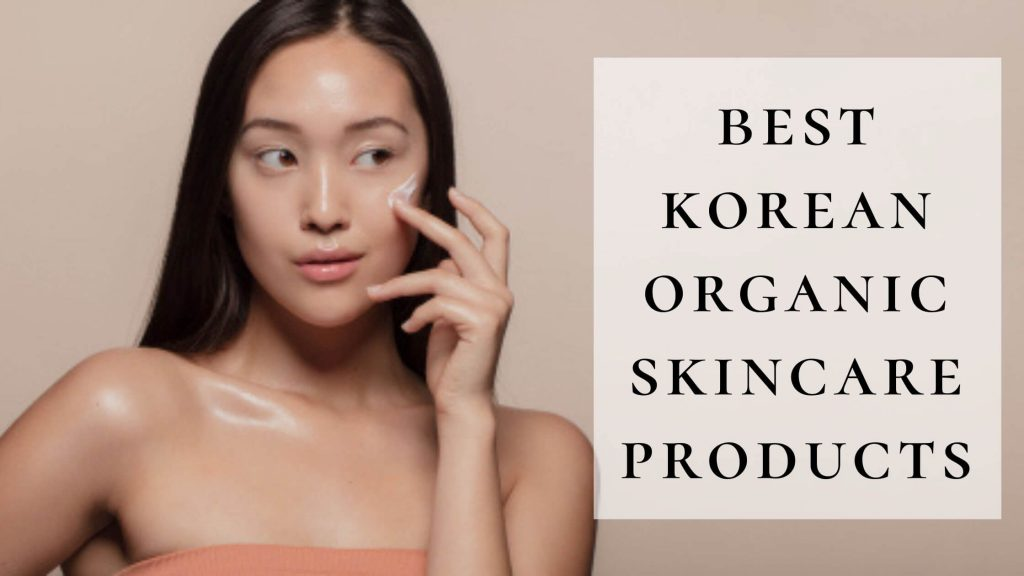 best korean organic skincare products